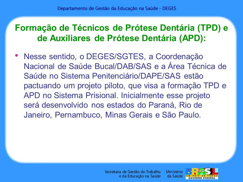 Formação de Técnicos de Prótese Dentária (TPD) e de Auxiliares de Prótese Dentária (APD): Nesse sentido, o DEGES/SGTES, a Coordenação Nacional de Saúd