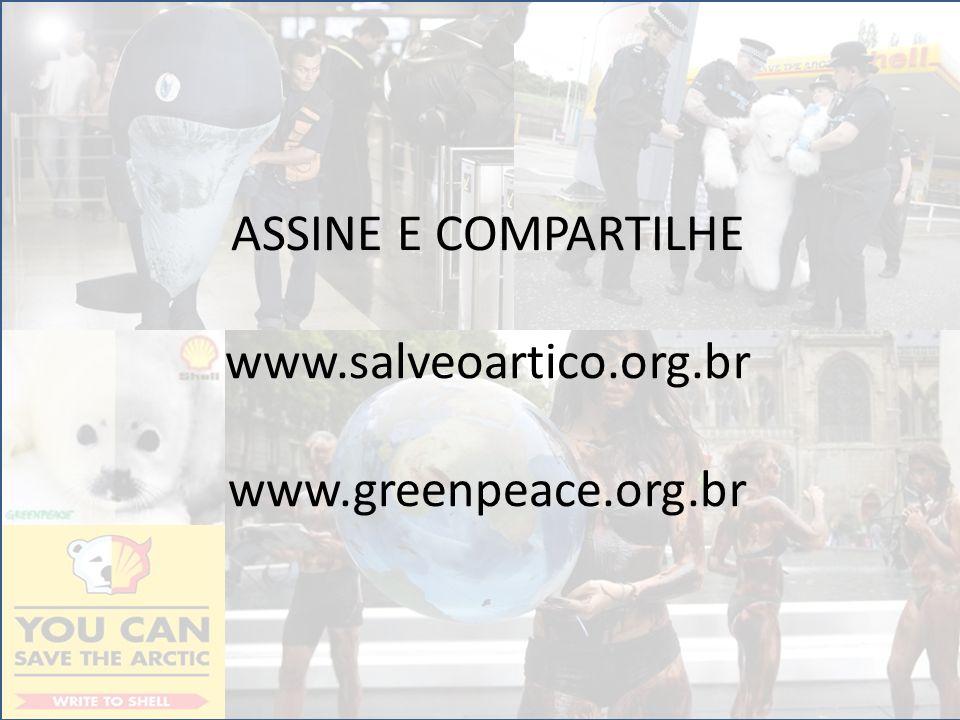 ASSINE E COMPARTILHE www.salveoartico.org.br www.greenpeace.org.br