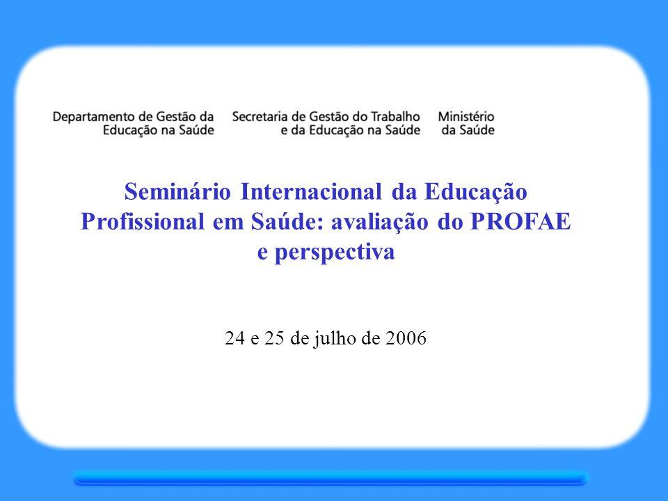 Seminário Internacional da Educação Profissional em Saúde: avaliação do PROFAE e perspectiva 24 e 25 de julho de 2006