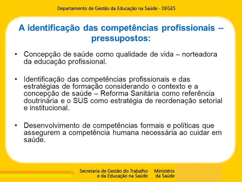 A identificação das competências profissionais – pressupostos: Concepção de saúde como qualidade de vida – norteadora da educação profissional. Identi