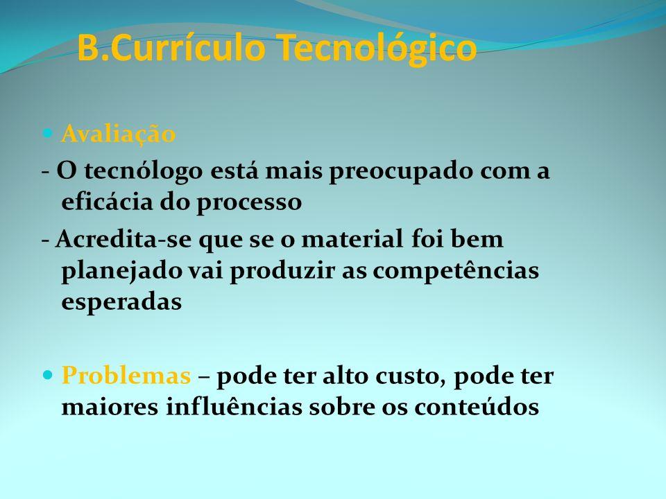 B.Currículo Tecnológico - Tem uma ênfase comportamental ou empírica. Especifica o processo de aprendizagem nas formas que podem ser observadas ou medi