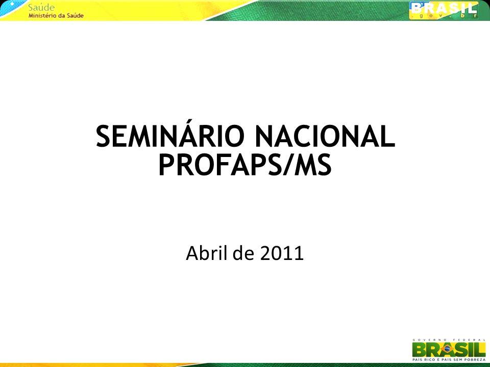 SEMINÁRIO NACIONAL PROFAPS/MS Abril de 2011