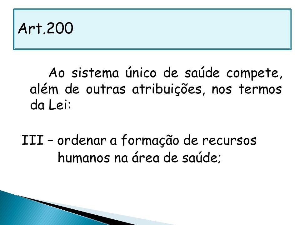Ao sistema único de saúde compete, além de outras atribuições, nos termos da Lei: III – ordenar a formação de recursos humanos na área de saúde; Art.2