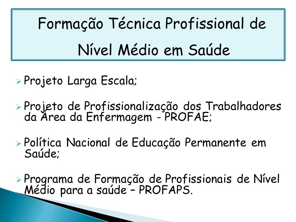 Formação Técnica Profissional de Nível Médio em Saúde Projeto Larga Escala; Projeto de Profissionalização dos Trabalhadores da Área da Enfermagem - PR