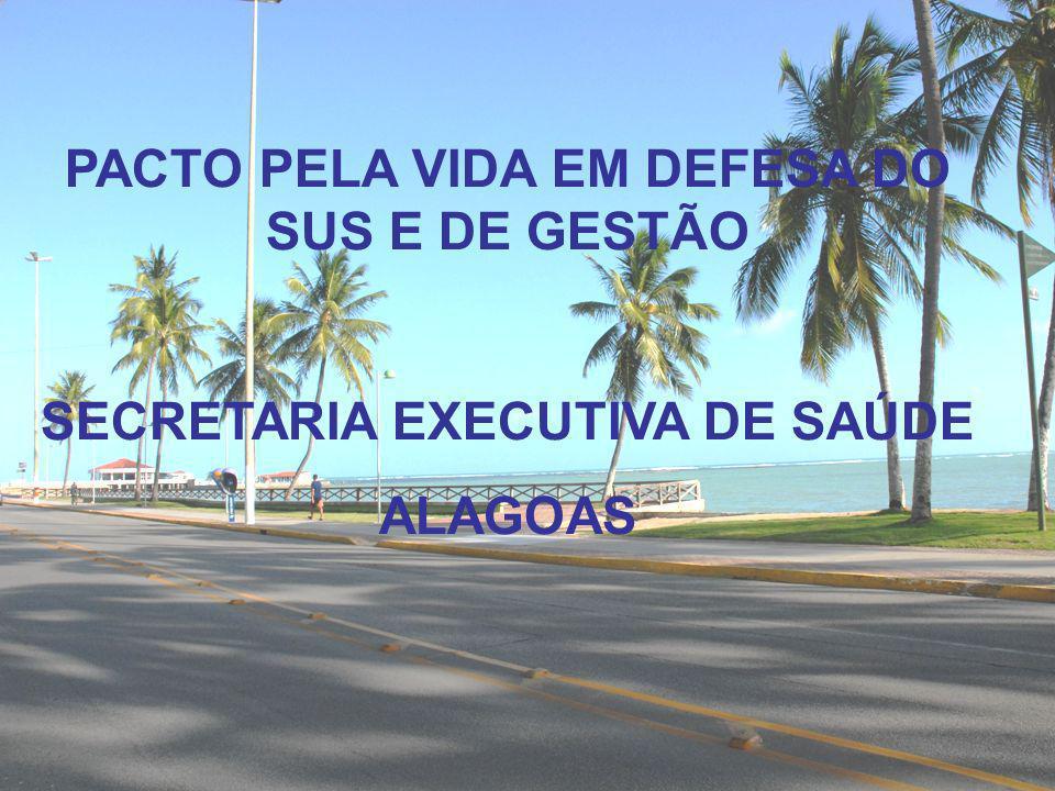 PACTO PELA VIDA EM DEFESA DO SUS E DE GESTÃO SECRETARIA EXECUTIVA DE SAÚDE ALAGOAS