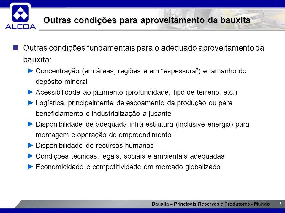 Bauxita – Principais Reservas e Produtores - Mundo 5 Outras condições para aproveitamento da bauxita Outras condições fundamentais para o adequado apr