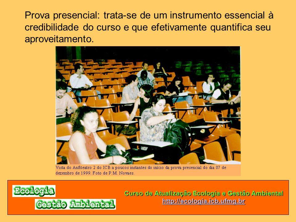 Curso de Atualização Ecologia e Gestão Ambiental http://ecologia.icb.ufmg.br Prova presencial: trata-se de um instrumento essencial à credibilidade do