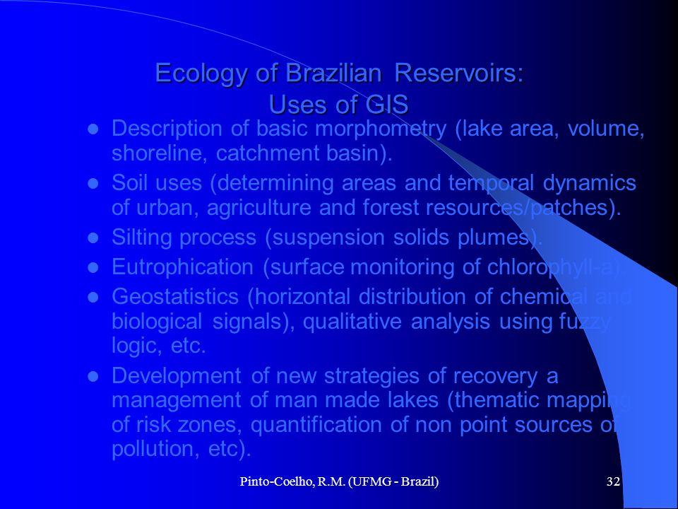 Pinto-Coelho, R.M. (UFMG - Brazil)32 Ecology of Brazilian Reservoirs: Uses of GIS Description of basic morphometry (lake area, volume, shoreline, catc