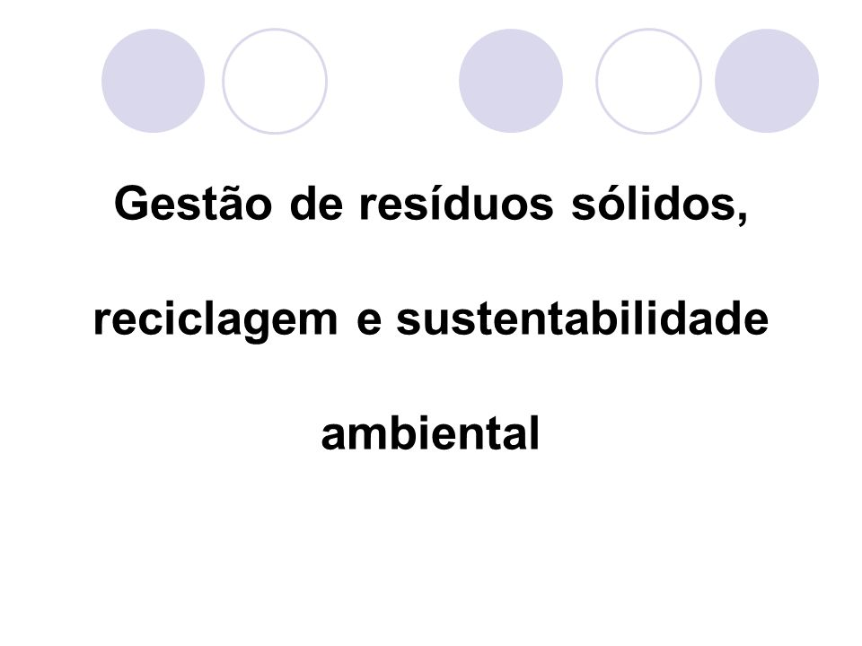 Gestão de resíduos sólidos, reciclagem e sustentabilidade ambiental