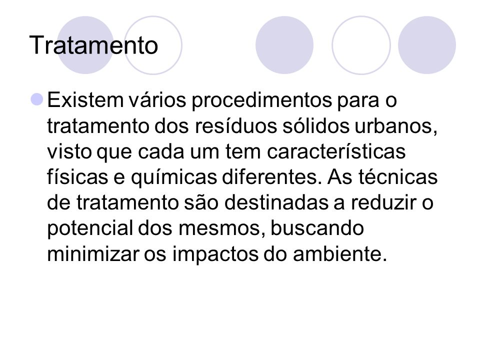 Tratamento Existem vários procedimentos para o tratamento dos resíduos sólidos urbanos, visto que cada um tem características físicas e químicas difer