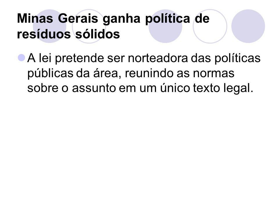 Minas Gerais ganha política de resíduos sólidos A lei pretende ser norteadora das políticas públicas da área, reunindo as normas sobre o assunto em um