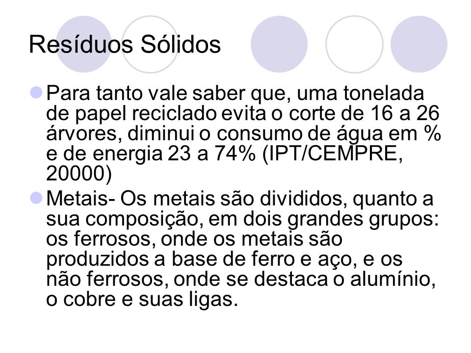 Resíduos Sólidos Outro método de disposição final dos resíduos sólidos é o aterro controlado, técnica utilizada para disposição dos resíduos sólidos no solo.