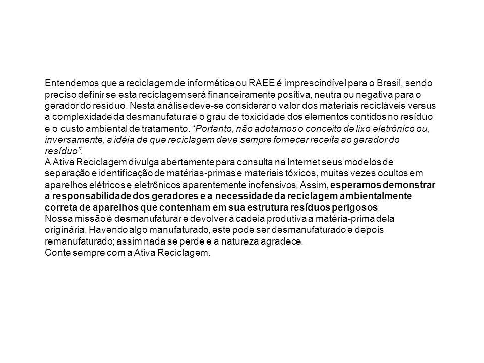 Entendemos que a reciclagem de informática ou RAEE é imprescindível para o Brasil, sendo preciso definir se esta reciclagem será financeiramente posit