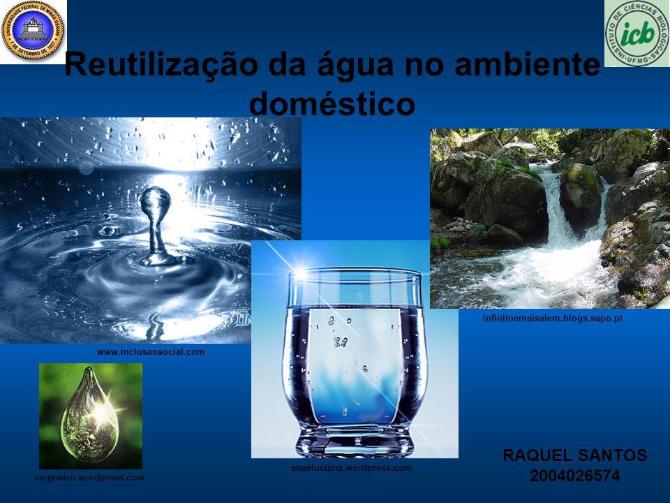 Reutilização da água no ambiente doméstico www.inclusaosocial.com anaeluciana.wordpress.com vergueiro.wordpress.com infinitoemaisalem.blogs.sapo.pt RA