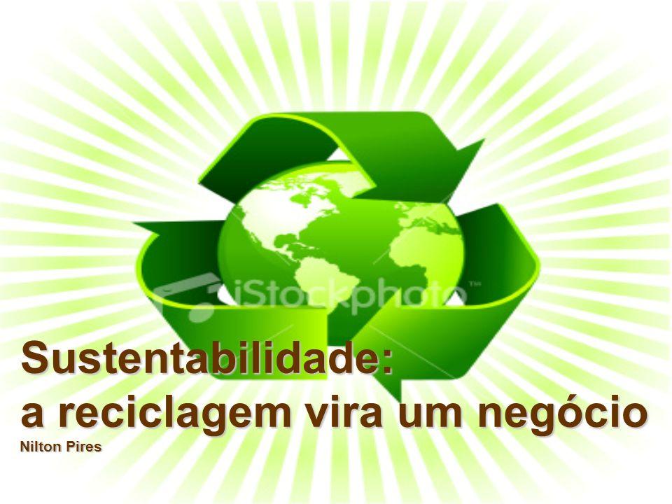 Sustentabilidade: a reciclagem vira um negócio Nilton Pires