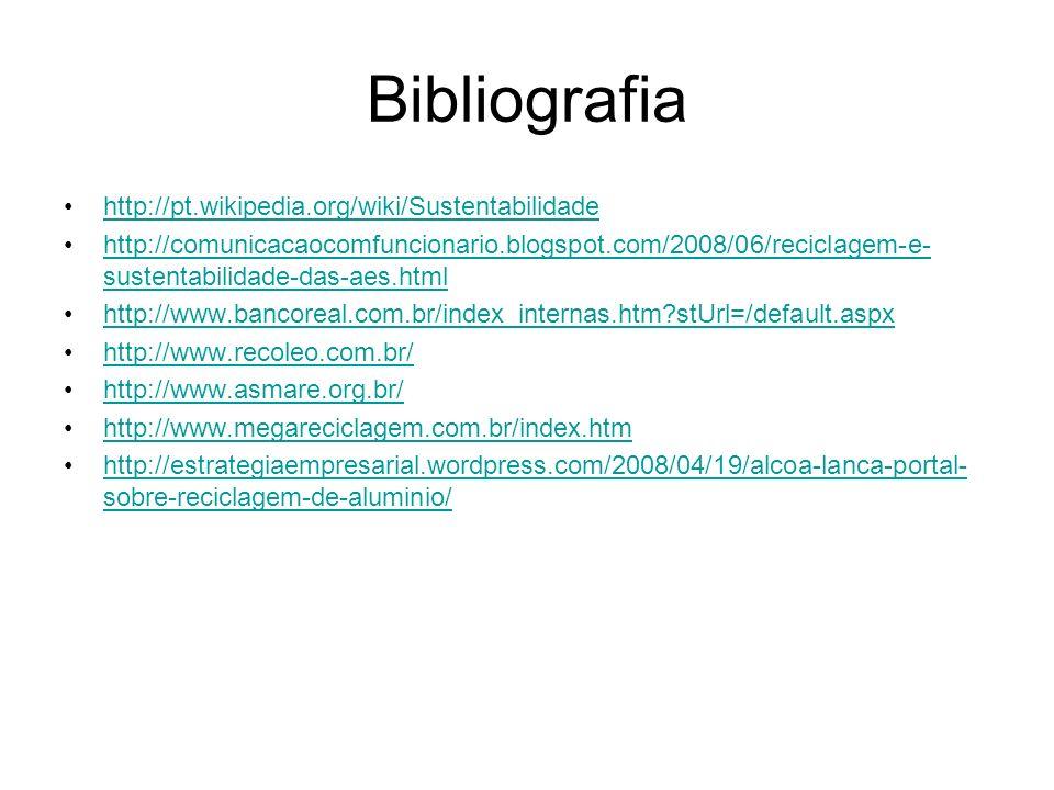 Bibliografia http://pt.wikipedia.org/wiki/Sustentabilidade http://comunicacaocomfuncionario.blogspot.com/2008/06/reciclagem-e- sustentabilidade-das-ae