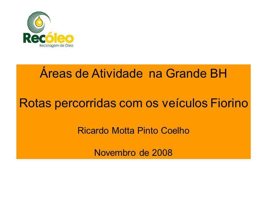 Áreas de Atividade na Grande BH Rotas percorridas com os veículos Fiorino Ricardo Motta Pinto Coelho Novembro de 2008