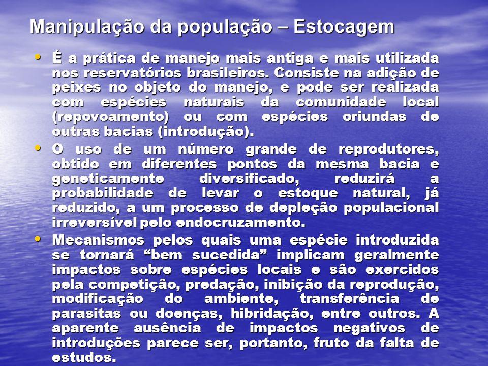 Manipulação da população – Estocagem É a prática de manejo mais antiga e mais utilizada nos reservatórios brasileiros.