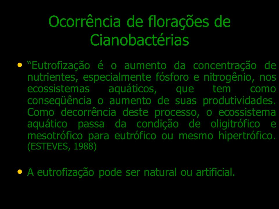 Ocorrência de florações de Cianobactérias Eutrofização é o aumento da concentração de nutrientes, especialmente fósforo e nitrogênio, nos ecossistemas