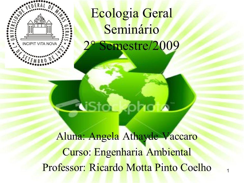 Ecologia Geral Seminário 2° Semestre/2009 Aluna: Angela Athayde Vaccaro Curso: Engenharia Ambiental Professor: Ricardo Motta Pinto Coelho 1