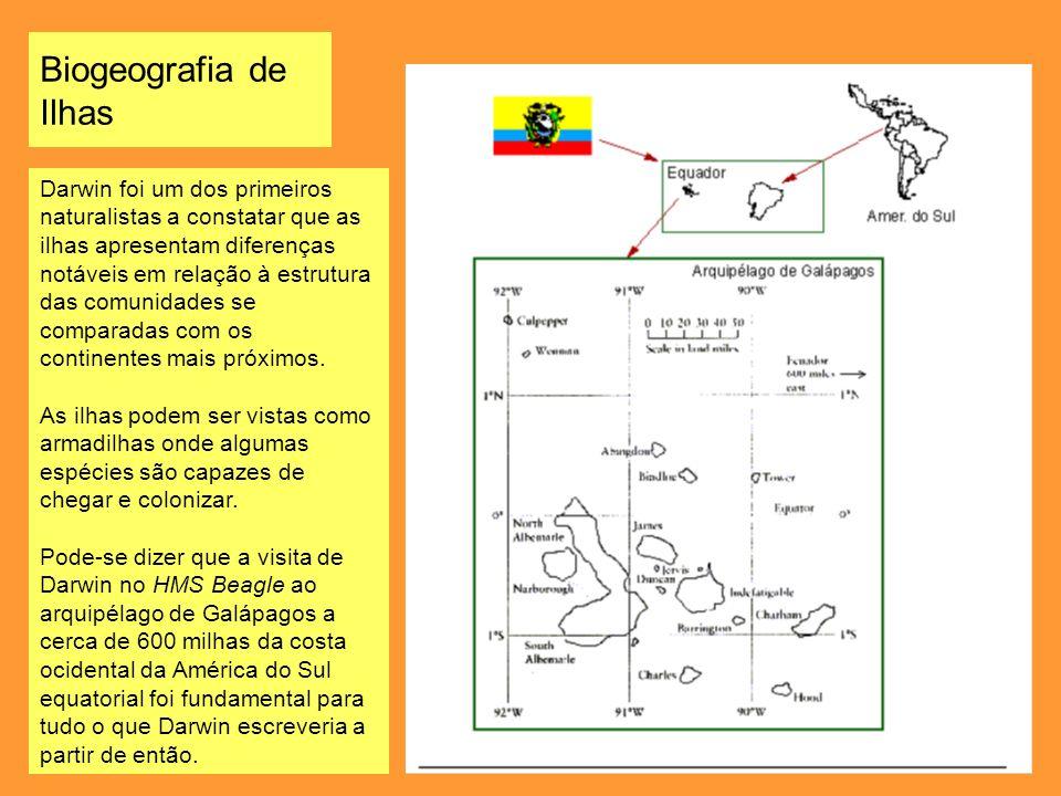 Biogeografia de Ilhas Darwin foi um dos primeiros naturalistas a constatar que as ilhas apresentam diferenças notáveis em relação à estrutura das comu
