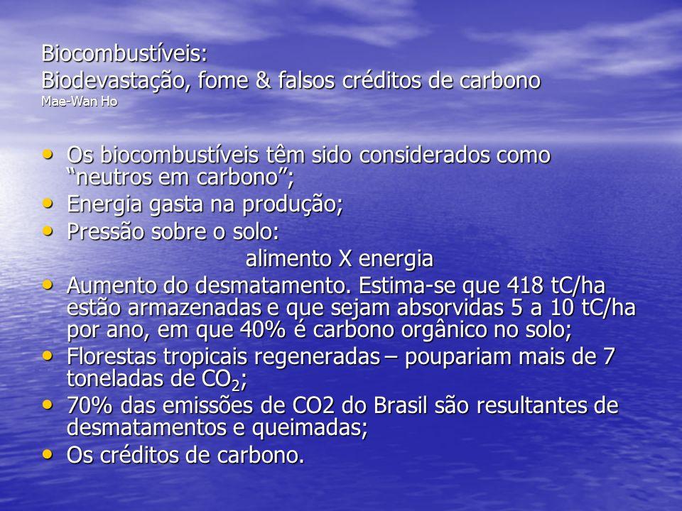 Biocombustíveis: Biodevastação, fome & falsos créditos de carbono Mae-Wan Ho Os biocombustíveis têm sido considerados como neutros em carbono; Os bioc