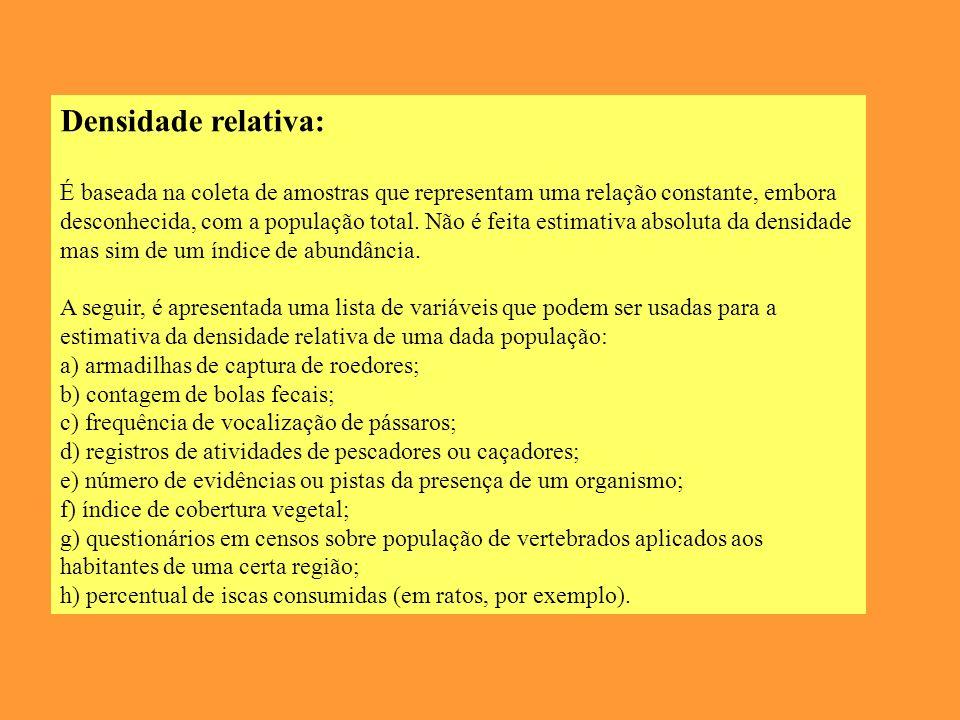 Densidade relativa: É baseada na coleta de amostras que representam uma relação constante, embora desconhecida, com a população total.