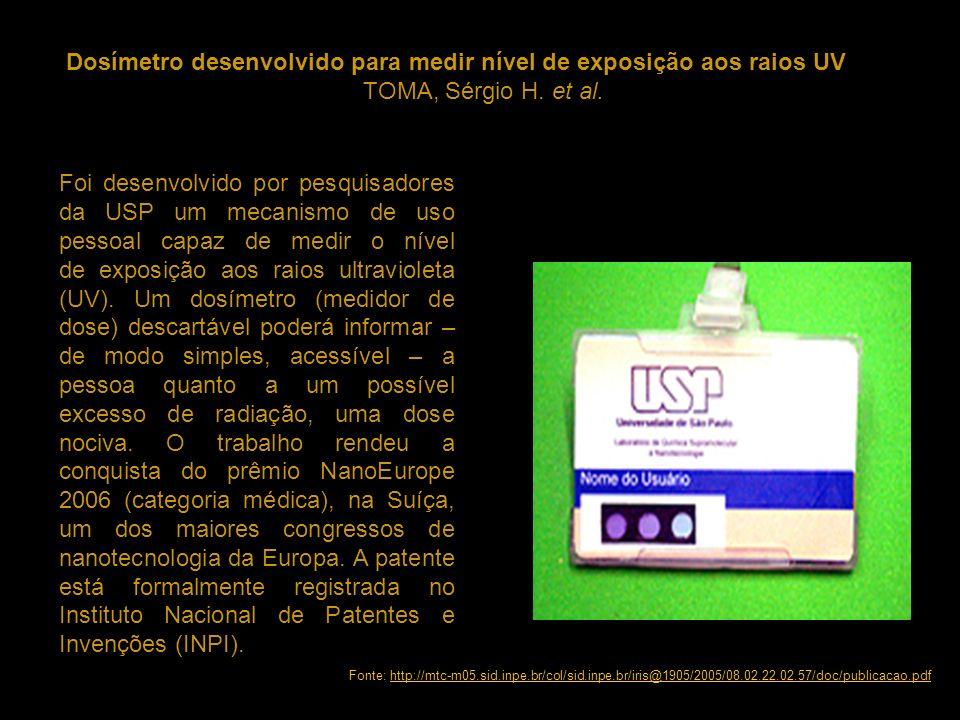 Dosímetro desenvolvido para medir nível de exposição aos raios UV TOMA, Sérgio H. et al. Foi desenvolvido por pesquisadores da USP um mecanismo de uso