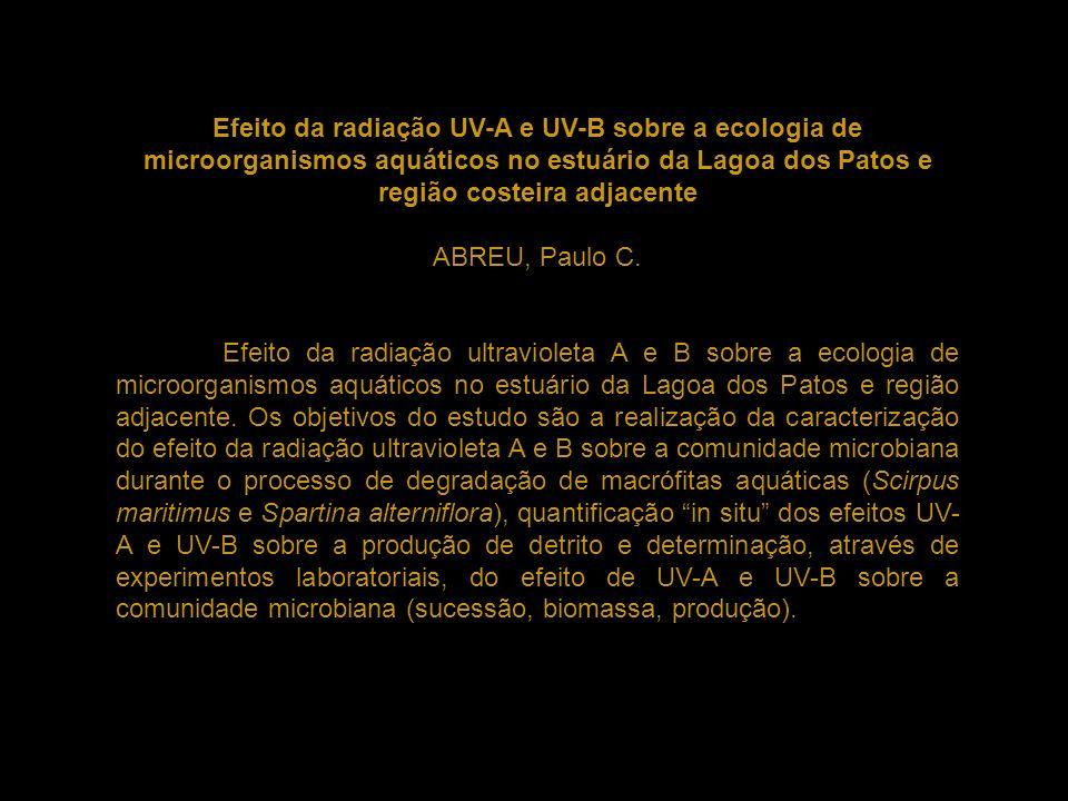 Efeito da radiação UV-A e UV-B sobre a ecologia de microorganismos aquáticos no estuário da Lagoa dos Patos e região costeira adjacente ABREU, Paulo C
