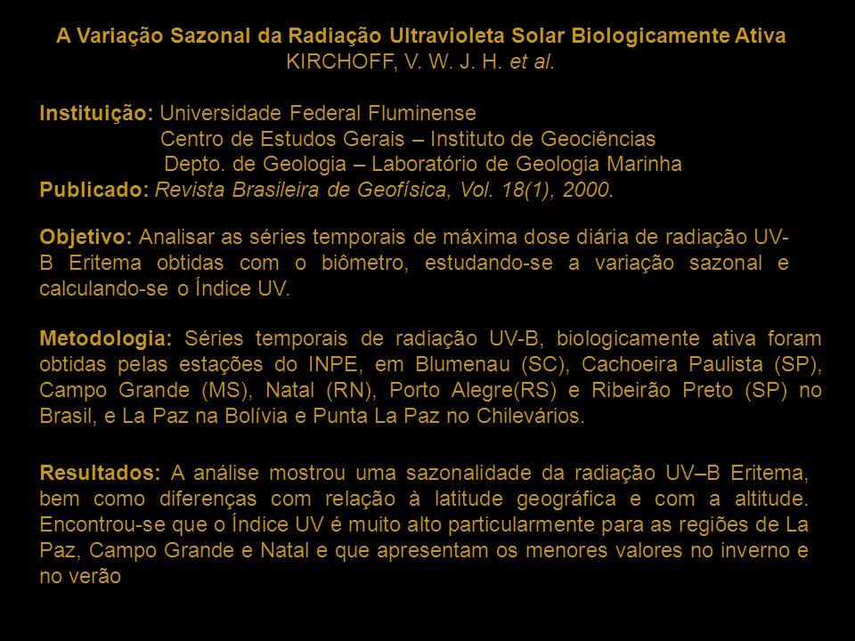 A Variação Sazonal da Radiação Ultravioleta Solar Biologicamente Ativa KIRCHOFF, V. W. J. H. et al. Instituição: Universidade Federal Fluminense Centr