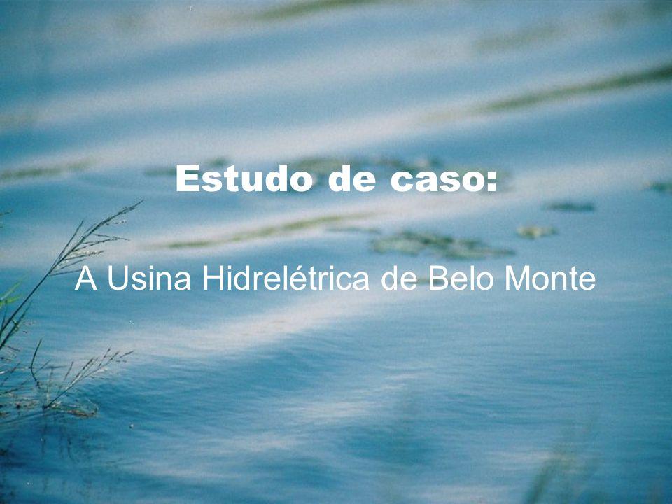 Estudo de caso: A Usina Hidrelétrica de Belo Monte