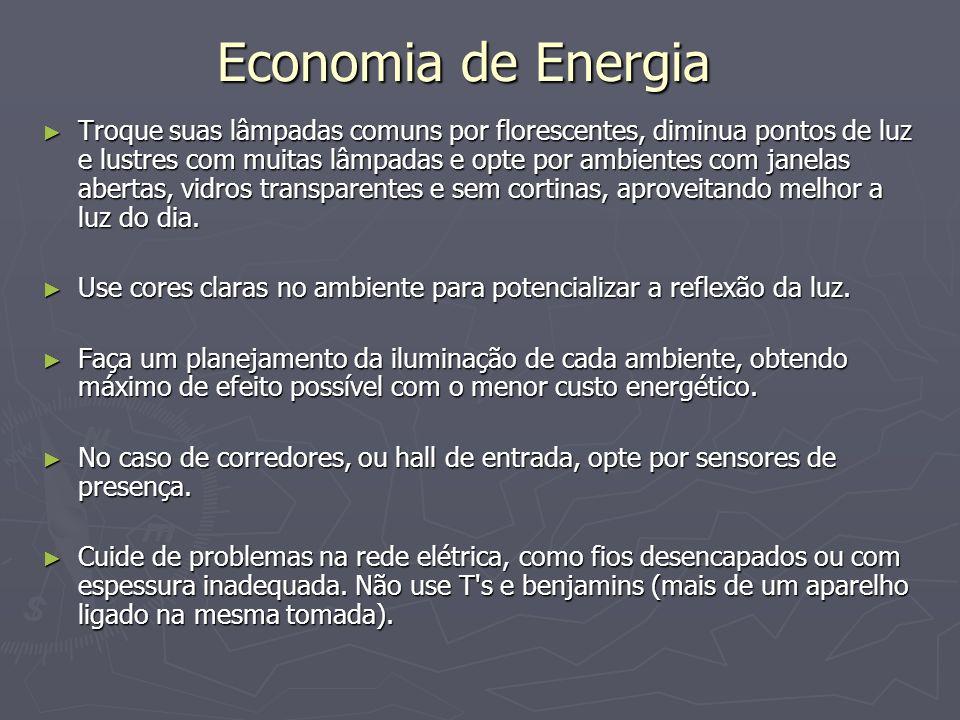 Economia de Energia Troque suas lâmpadas comuns por florescentes, diminua pontos de luz e lustres com muitas lâmpadas e opte por ambientes com janelas