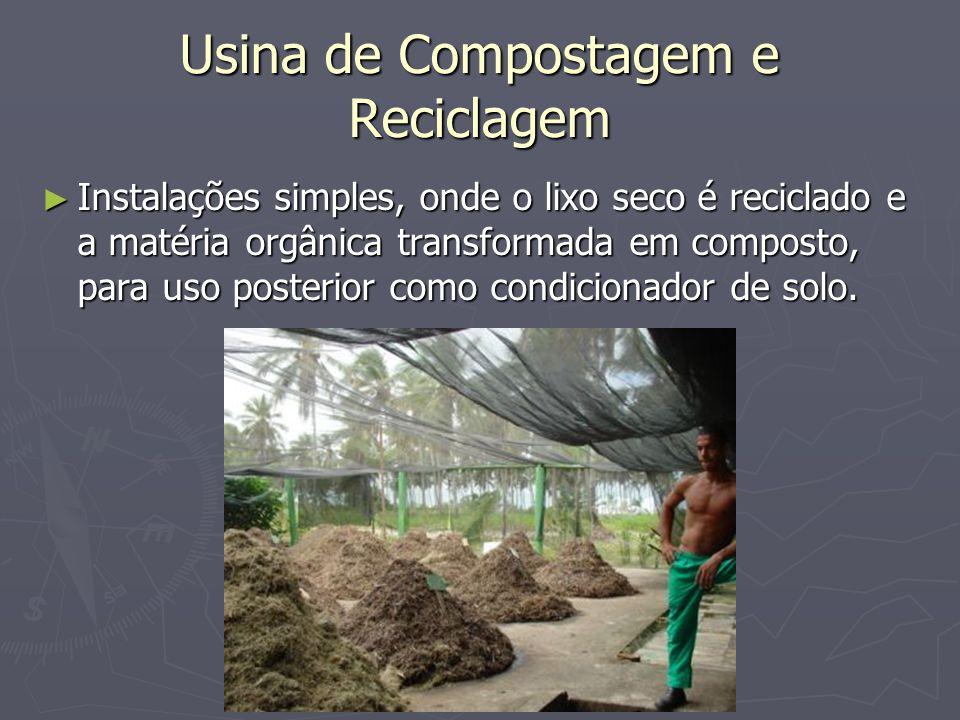 Usina de Compostagem e Reciclagem Instalações simples, onde o lixo seco é reciclado e a matéria orgânica transformada em composto, para uso posterior