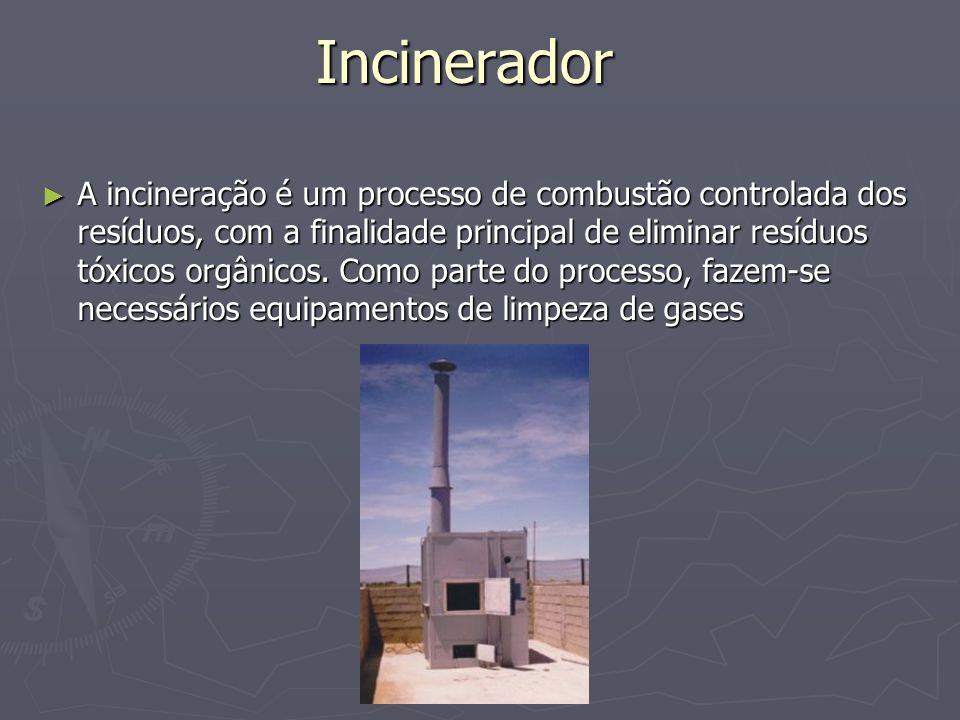Incinerador A incineração é um processo de combustão controlada dos resíduos, com a finalidade principal de eliminar resíduos tóxicos orgânicos. Como
