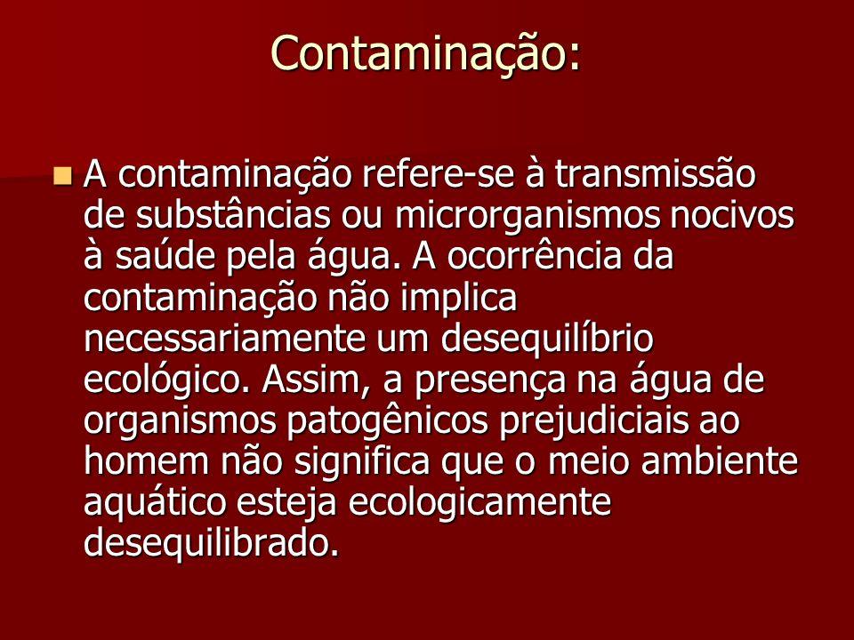 Contaminação: A contaminação refere-se à transmissão de substâncias ou microrganismos nocivos à saúde pela água. A ocorrência da contaminação não impl