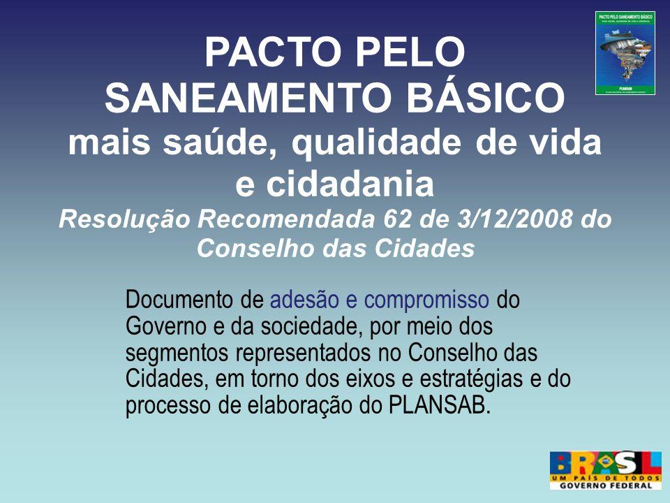 PACTO PELO SANEAMENTO BÁSICO mais saúde, qualidade de vida e cidadania Resolução Recomendada 62 de 3/12/2008 do Conselho das Cidades Documento de ades