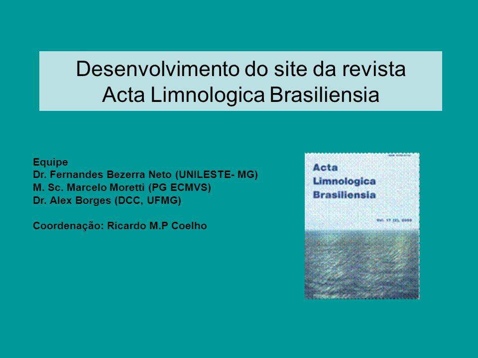 Desenvolvimento do site da revista Acta Limnologica Brasiliensia Equipe Dr. Fernandes Bezerra Neto (UNILESTE- MG) M. Sc. Marcelo Moretti (PG ECMVS) Dr
