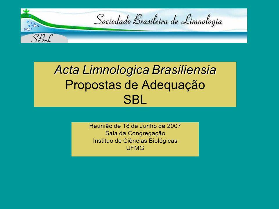 Acta Limnologica Brasiliensia Acta Limnologica Brasiliensia Propostas de Adequação SBL Reunião de 18 de Junho de 2007 Sala da Congregação Instituo de
