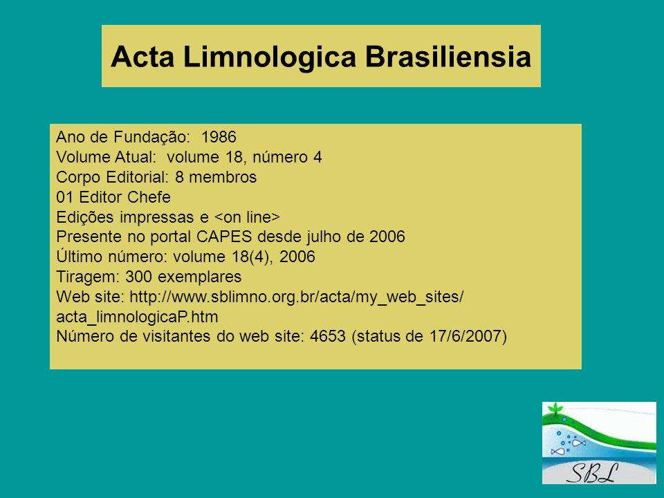 Acta Limnologica Brasiliensia Ano de Fundação: 1986 Volume Atual: volume 18, número 4 Corpo Editorial: 8 membros 01 Editor Chefe Edições impressas e P
