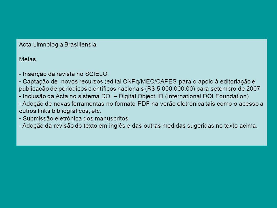 Acta Limnologia Brasiliensia Metas - Inserção da revista no SCIELO - Captação de novos recursos (edital CNPq/MEC/CAPES para o apoio à editoriação e pu