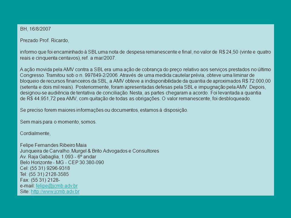 BH, 16/8/2007 Prezado Prof. Ricardo, informo que foi encaminhado à SBL uma nota de despesa remanescente e final, no valor de R$ 24,50 (vinte e quatro
