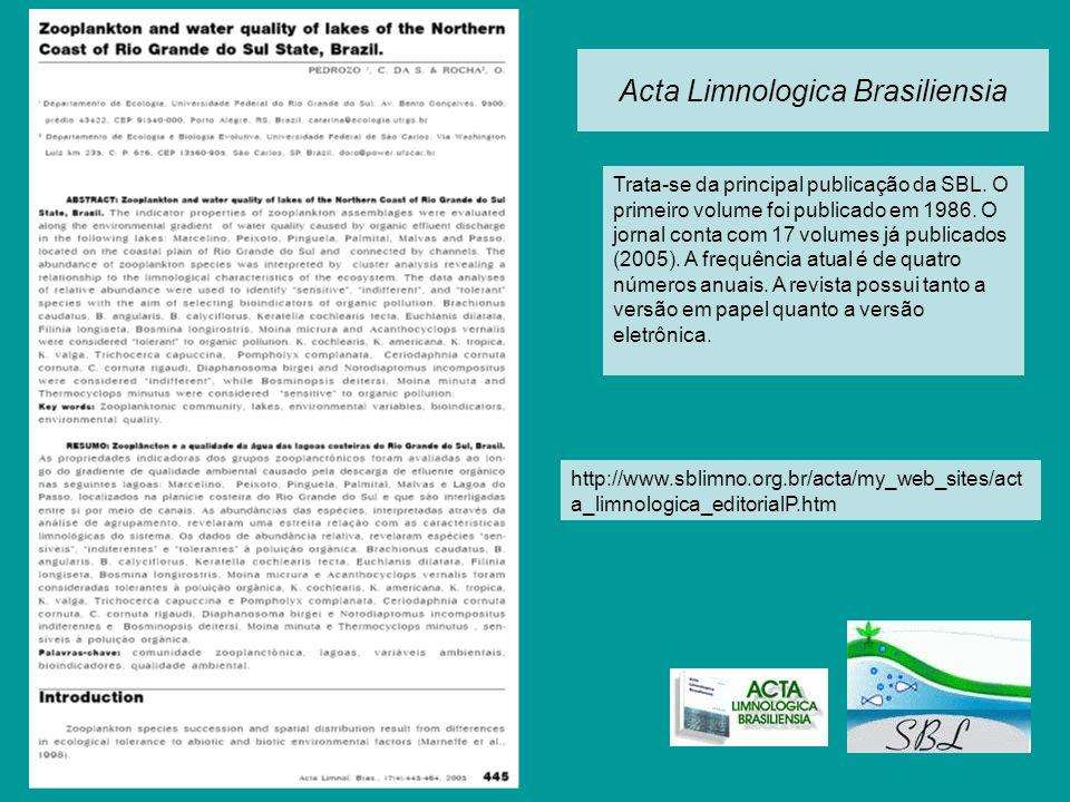 Acta Limnologica Brasiliensia http://www.sblimno.org.br/acta/my_web_sites/act a_limnologica_editorialP.htm Trata-se da principal publicação da SBL. O