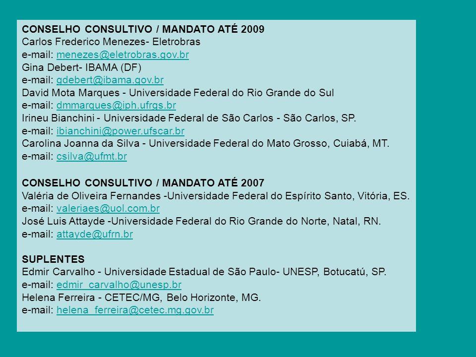 CONSELHO CONSULTIVO / MANDATO ATÉ 2009 Carlos Frederico Menezes- Eletrobras e-mail: menezes@eletrobras.gov.brmenezes@eletrobras.gov.br Gina Debert- IB