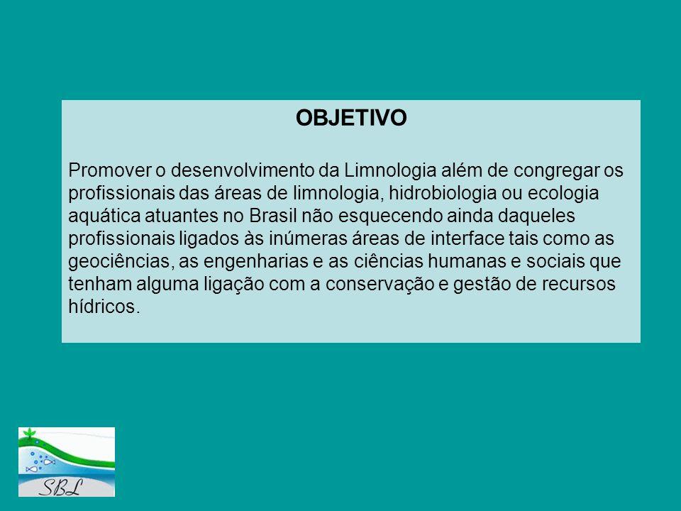 OBJETIVO Promover o desenvolvimento da Limnologia além de congregar os profissionais das áreas de limnologia, hidrobiologia ou ecologia aquática atuan