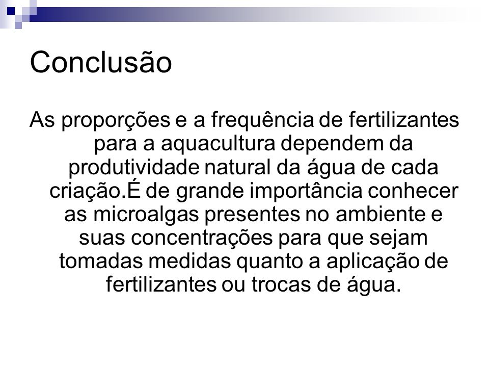 Conclusão As proporções e a frequência de fertilizantes para a aquacultura dependem da produtividade natural da água de cada criação.É de grande impor