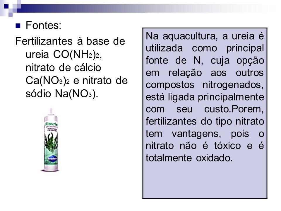 Fontes: Fertilizantes à base de ureia CO(NH 2 ) 2, nitrato de cálcio Ca(NO 3 ) 2 e nitrato de sódio Na(NO 3 ). Na aquacultura, a ureia é utilizada com