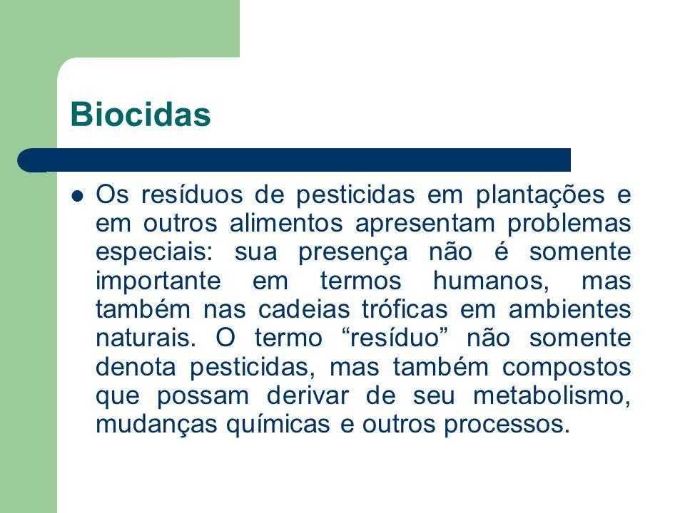 Biocidas Os resíduos de pesticidas em plantações e em outros alimentos apresentam problemas especiais: sua presença não é somente importante em termos
