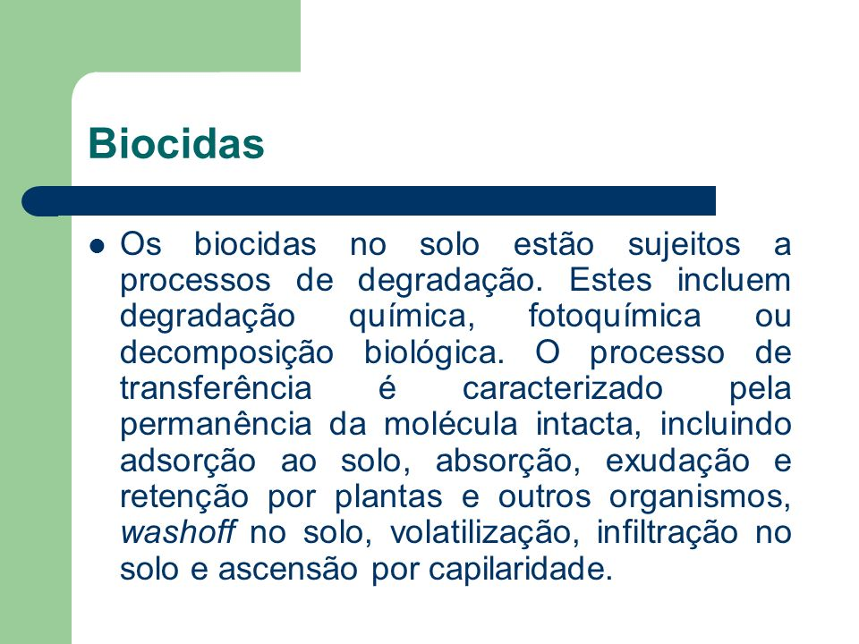 Biocidas Os biocidas no solo estão sujeitos a processos de degradação. Estes incluem degradação química, fotoquímica ou decomposição biológica. O proc