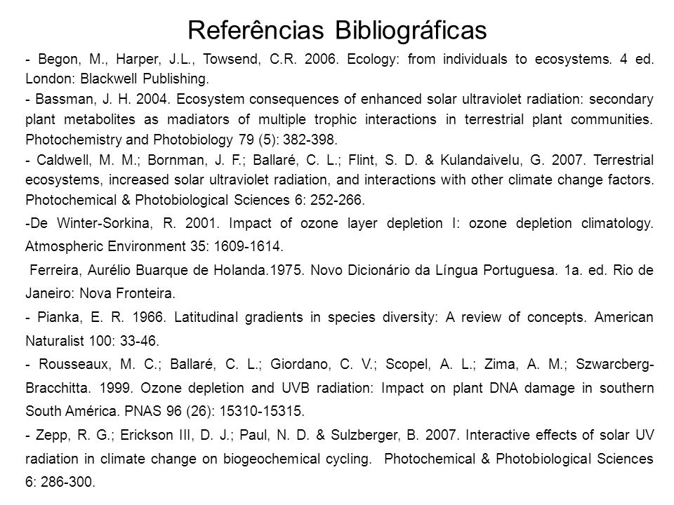 Referências Bibliográficas - Begon, M., Harper, J.L., Towsend, C.R. 2006. Ecology: from individuals to ecosystems. 4 ed. London: Blackwell Publishing.