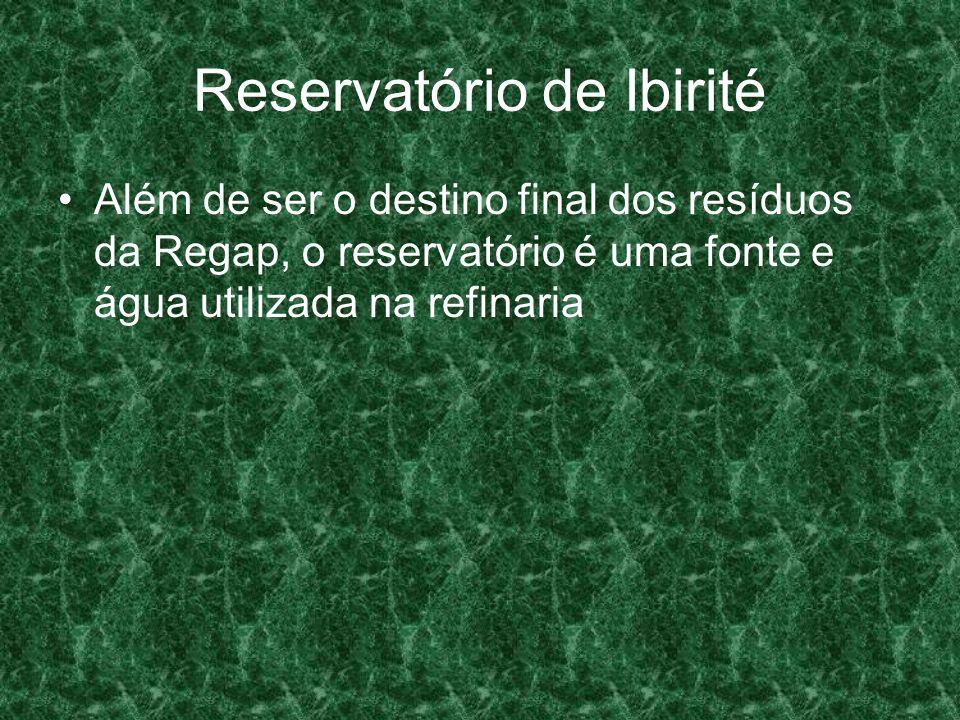 Reservatório de Ibirité Além de ser o destino final dos resíduos da Regap, o reservatório é uma fonte e água utilizada na refinaria